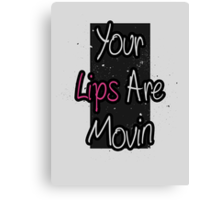 Your Lips Are Movin' Canvas Print