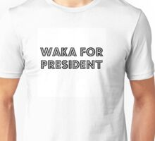 Waka for president !! Unisex T-Shirt