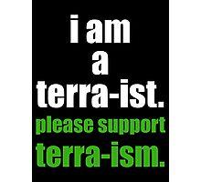 I AM A TERRA-IST Photographic Print
