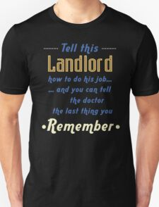 """""""Tell this Landlord how to do his job... and you can tell the doctor the last thing you remember"""" Collection #720137 T-Shirt"""