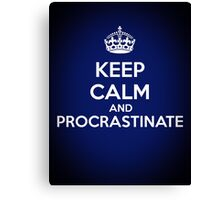 Keep Calm and Procrastinate Canvas Print