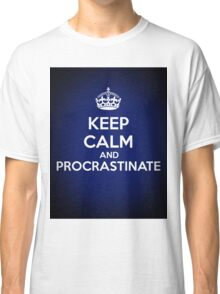 Keep Calm and Procrastinate Classic T-Shirt