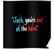 Josh, You're Out of the Band Poster