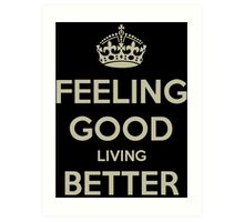 Feeling Good Living Better Art Print