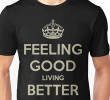 Feeling Good Living Better Unisex T-Shirt