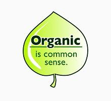 Organic common sense... T-Shirt
