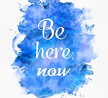 Be here now by Pranatheory