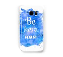 Be here now Samsung Galaxy Case/Skin