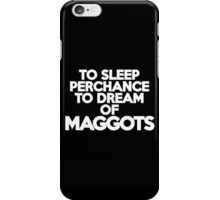To sleep Perchance to dream of maggots iPhone Case/Skin