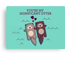 You're My Significant Otter Canvas Print