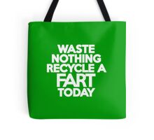 Waste nothing Recycle a fart today Tote Bag