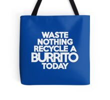 Waste nothing Recycle a burrito today Tote Bag