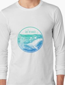Save the Whales! Long Sleeve T-Shirt