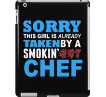 Sorry This Girl Is Already Taken By A Smokin Hot Chef - TShirts & Hoodies iPad Case/Skin