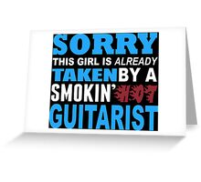 Sorry This Girl Is Already Taken By A Smokin Hot Guitarist - TShirts & Hoodies Greeting Card