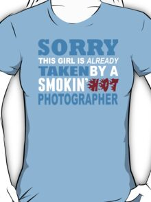 Sorry This Girl Is Already Taken By A Smokin Hot Photographer - TShirts & Hoodies T-Shirt