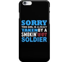 Sorry This Girl Is Already Taken By A Smokin Hot Soldier - TShirts & Hoodies iPhone Case/Skin