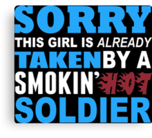Sorry This Girl Is Already Taken By A Smokin Hot Soldier - TShirts & Hoodies Canvas Print