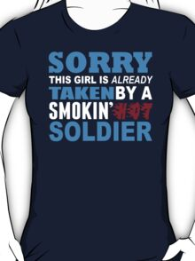 Sorry This Girl Is Already Taken By A Smokin Hot Soldier - TShirts & Hoodies T-Shirt