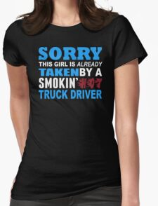 Sorry This Girl Is Already Taken By A Smokin Hot Truck Driver - TShirts & Hoodies T-Shirt