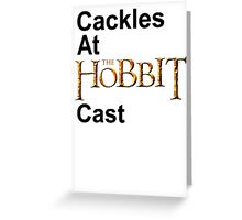 Cackles at the Hobbit Cast (white card) Greeting Card