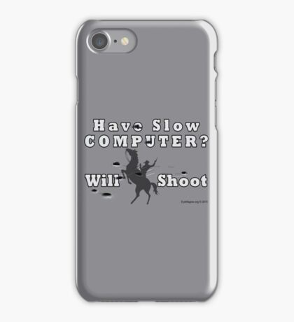 Have Slow Computer? Will Shoot (with bullet holes) iPhone Case/Skin