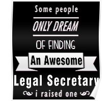 """""""Some People Only Dream of Finding An Awesome Legal Secretary. I Raised One"""" Collection #710140 Poster"""