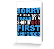 Sorry This Girl Is Already Taken By A Smokin Hot First Responder - TShirts & Hoodies Greeting Card