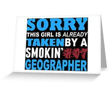 Sorry This Girl Is Already Taken By A Smokin Hot Geographer - TShirts & Hoodies Greeting Card