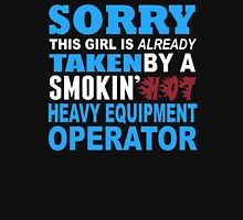 Sorry This Girl Is Already Taken By A Smokin Hot Heavy Equipment Operator - TShirts & Hoodies T-Shirt