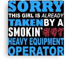 Sorry This Girl Is Already Taken By A Smokin Hot Heavy Equipment Operator - TShirts & Hoodies Canvas Print