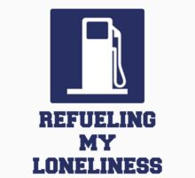 Refueling My Loneliness, Petrol Tank, Design, Quote by tshirtdesign