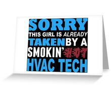 Sorry This Girl Is Already Taken By A Smokin Hot Hvac Tech - TShirts & Hoodies Greeting Card