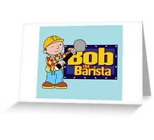 Bob the Barista... Greeting Card