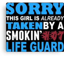Sorry This Girl Is Already Taken By A Smokin Hot Life Guard - TShirts & Hoodies Canvas Print