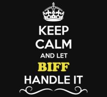 Keep Calm and Let BIFF Handle it by gradyhardy
