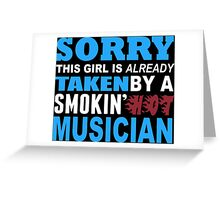 Sorry This Girl Is Already Taken By A Smokin Hot Musician - TShirts & Hoodies Greeting Card