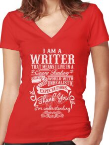 I AM A WRITER, THAT MEANS I LIVE IN A CRAZY FANTACY. THE WORLD WITH UNREALISTIC EXPECTATIONS , THANK YOU. Women's Fitted V-Neck T-Shirt