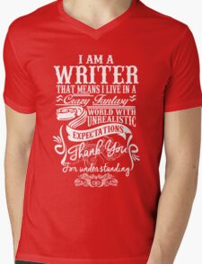 I AM A WRITER, THAT MEANS I LIVE IN A CRAZY FANTACY. THE WORLD WITH UNREALISTIC EXPECTATIONS , THANK YOU. Mens V-Neck T-Shirt