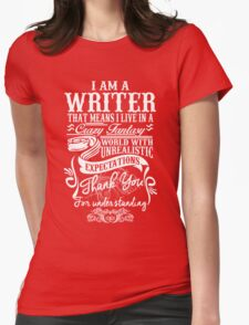 I AM A WRITER, THAT MEANS I LIVE IN A CRAZY FANTACY. THE WORLD WITH UNREALISTIC EXPECTATIONS , THANK YOU. T-Shirt