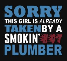 Sorry This Girl Is Already Taken By A Smokin Hot Plumber - TShirts & Hoodies by funnyshirts2015