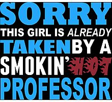 Sorry This Girl Is Already Taken By A Smokin Hot Professor - TShirts & Hoodies Photographic Print