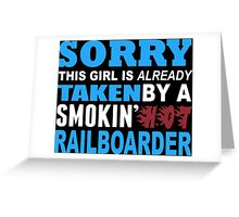 Sorry This Girl Is Already Taken By A Smokin Hot Railboarder - TShirts & Hoodies Greeting Card