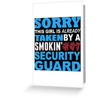 Sorry This Girl Is Already Taken By A Smokin Hot Security Guard - TShirts & Hoodies Greeting Card