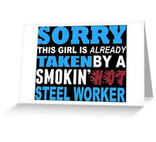 Sorry This Girl Is Already Taken By A Smokin Hot Steel Worker - TShirts & Hoodies Greeting Card