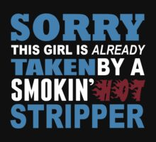 Sorry This Girl Is Already Taken By A Smokin Hot Stripper - TShirts & Hoodies by funnyshirts2015