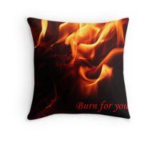 Burn for you Throw Pillow