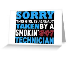 Sorry This Girl Is Already Taken By A Smokin Hot Technician - TShirts & Hoodies Greeting Card