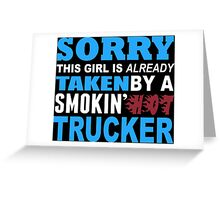 Sorry This Girl Is Already Taken By A Smokin Hot Trucker - TShirts & Hoodies Greeting Card