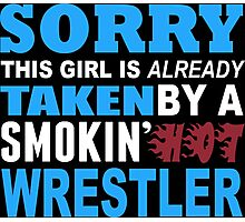 Sorry This Girl Is Already Taken By A Smokin Hot Wrestler - TShirts & Hoodies Photographic Print